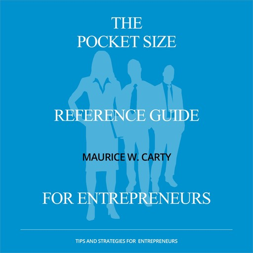 The Pocket Size Reference Guide for Entrepreneurs, Maurice Carty