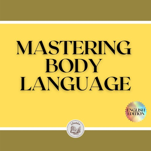 MASTERING BODY LANGUAGE: Techniques for reading expressions and body actions, LIBROTEKA