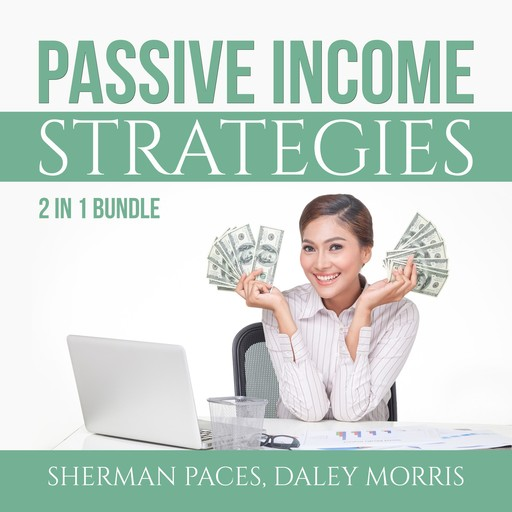 Passive Income Strategies Bundle: 2 in 1 Bundle, Passive Income Freedom and Make Money While Sleeping, Daley Morris, Sherman Paces