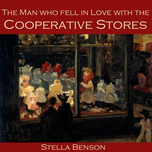 The Man Who Fell In Love With The Cooperative Stores, Stella Benson