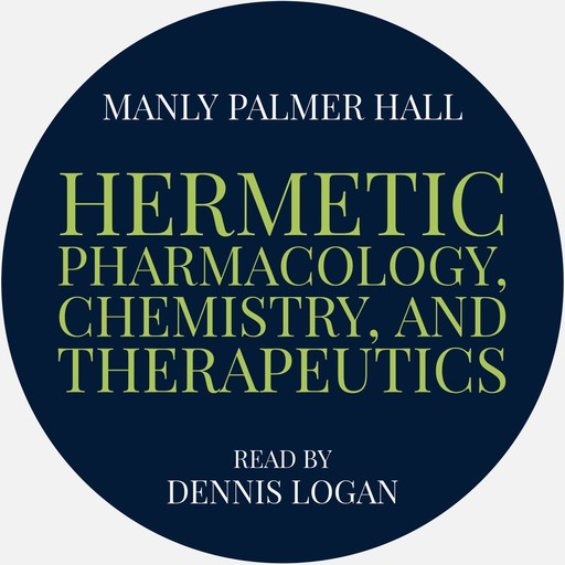 Hermetic Pharmacology, Chemistry, and Therapeutics, Manly Palmer Hall