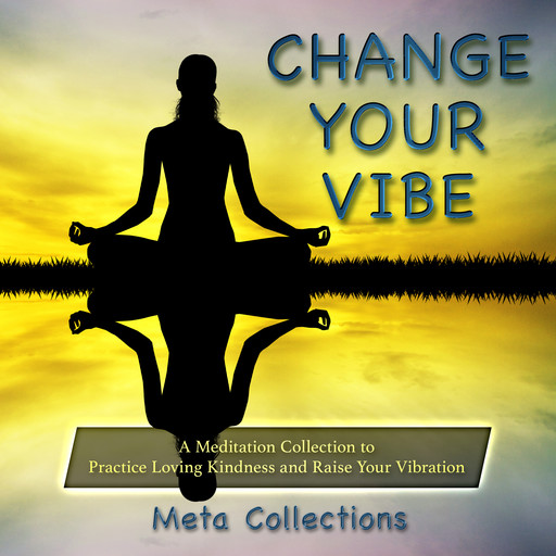 Change Your Vibe: A Meditation Collection to Practice Loving Kindness and Raise Your Vibration, Meta Collections