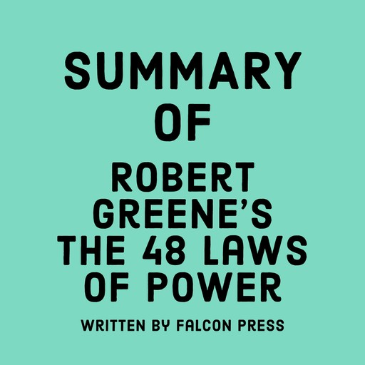 Summary of Robert Greene's The 48 Laws of Power, Falcon Press