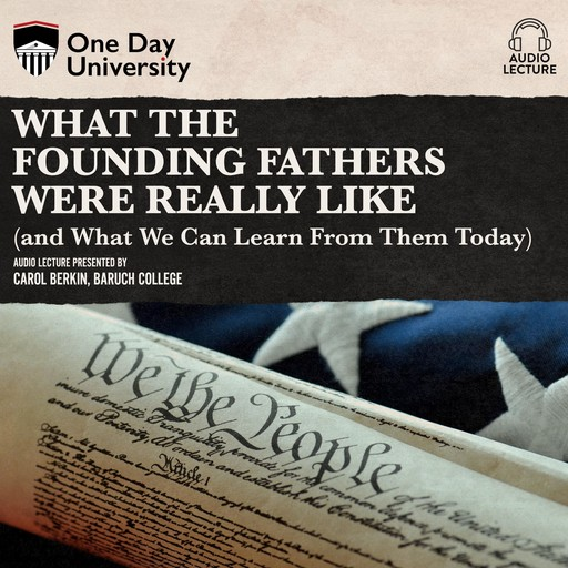 What the Founding Fathers were Really Like (and What We can Learn from Them Today), Carol Berkin