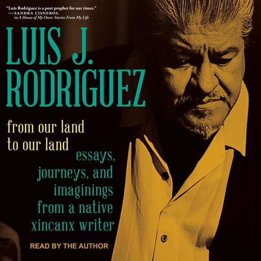 From Our Land to Our Land, Luis Rodriguez