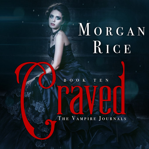 Craved (Book #10 in the Vampire Journals), Morgan Rice