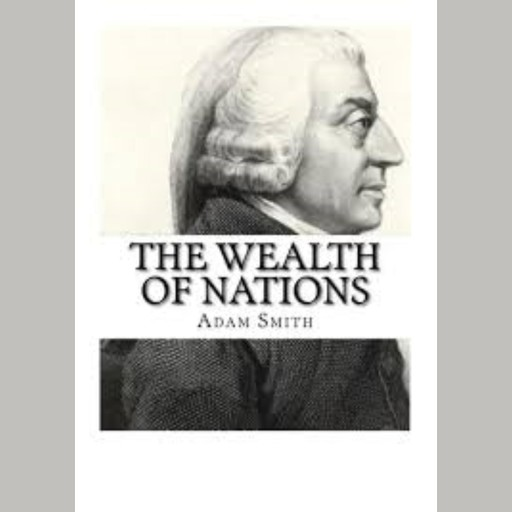 Wealth of Nations, The - Adam Smith, Adam Smith