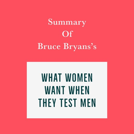 Summary of Bruce Bryans's What Women Want When They Test Men, Swift Reads
