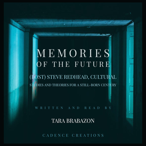 Memories of the Future: (Post) Steve Redhead, Cultural Studies and theories for a still-born century, Tara Brabazon