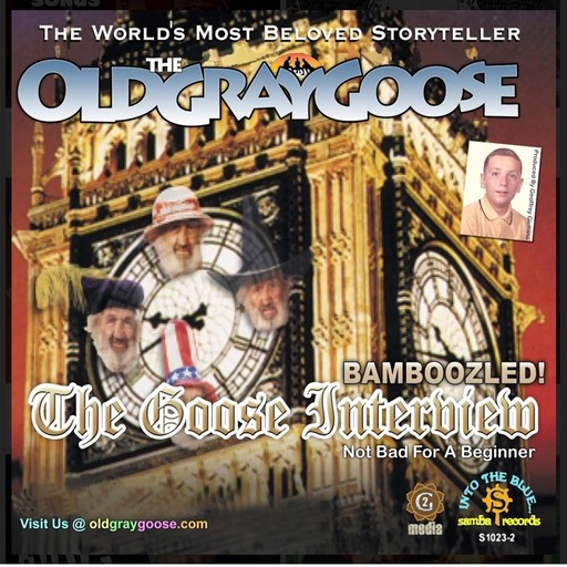 The Old Gray Goose; The Goose Interview; Bamboozled!, Geoffrey Giuliano