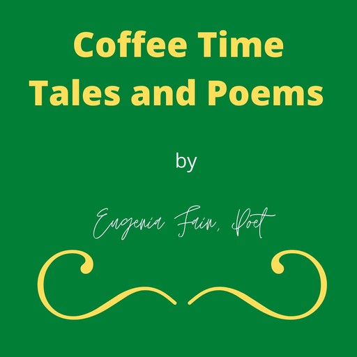 Coffee Time Tales and Poems, Eugenia Fain