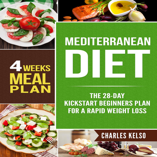 Mediterranean Diet: The 28-Day Kickstart Beginners Plan for a Rapid Weight Loss (4 Weeks Meal Plan), Charles Kelso
