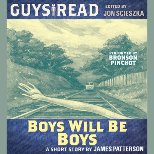 Guys Read: Boys Will Be Boys, James Patterson