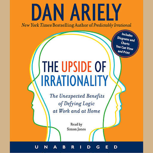 The Upside of Irrationality, Dan Ariely