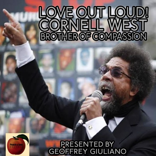 Love Out Loud! Cornel West; Brother of Compassion, Geoffrey Giuliano