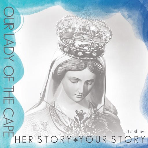 Our Lady of the Cape - Her Story, Your Story, James Shaw