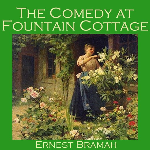 The Comedy at Fountain Cottage, Ernest Bramah