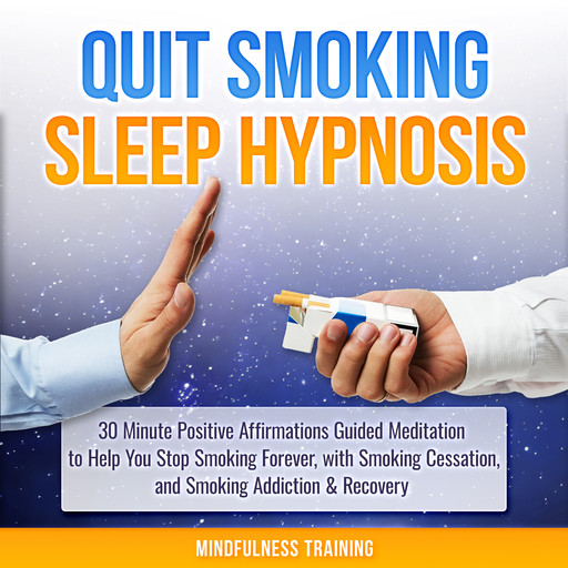 Quit Smoking Sleep Hypnosis: 30 Minute Positive Affirmations Guided Meditation to Help You Stop Smoking Forever, with Smoking Cessation, and Smoking Addiction & Recovery (Quit Smoking Series), Mindfulness Training