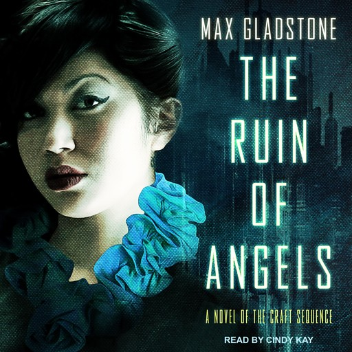 The Ruin of Angels, Max Gladstone