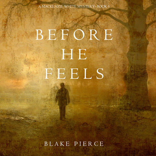 Before He Feels (A Mackenzie White Mystery. Book 6), Blake Pierce