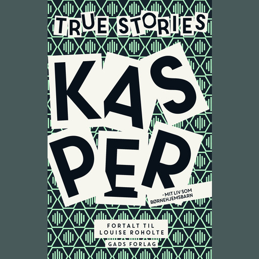 True Stories: Kasper, Louise Roholte