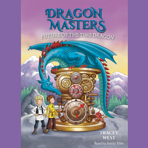 Future of the Time Dragon: A Branches Book (Dragon Masters #15) (Unabridged edition), Tracey West
