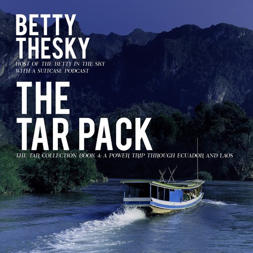 The Tar Pack The Tar Collection Book 4: A Power Trip Through Ecuador and Laos, Betty Thesky