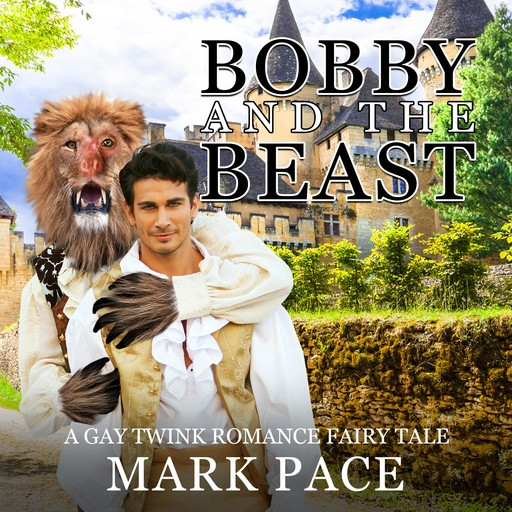 Bobby and the Beast: A Gay Twink Romance Fairy Tale, Mark Pace
