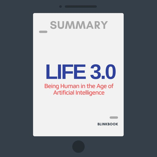 Summary: Life 3.0 - Being Human in the Age of Artificial Intelligence, R John