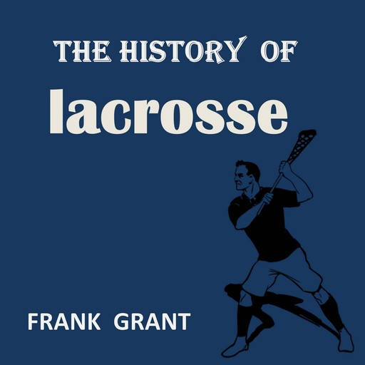 The History of Lacrosse, Frank Grant