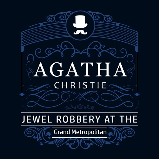 The Jewel Robbery at the Grand Metropolitan (Part of the Hercule Poirot Series), Agatha Christie