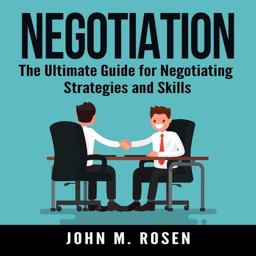 Negotiation: The Ultimate Guide for Negotiating Strategies and Skills, John M. Rosen