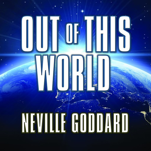 Out of This World, Neville Goddard