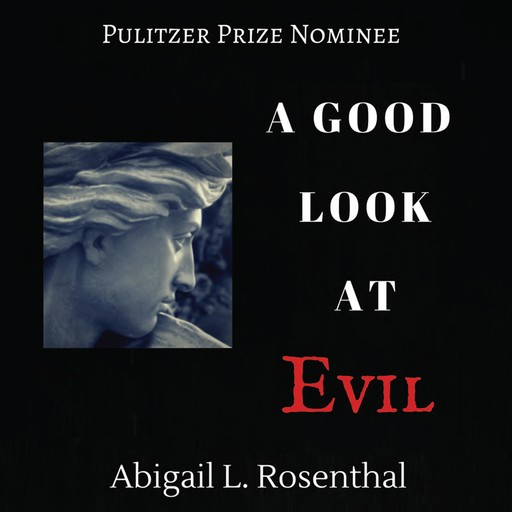 A Good Look At Evil, Abigail L. Rosenthal