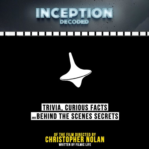 Inception Decoded: Trivia, Curious Facts And Behind The Scenes Secrets - Of The Film Directed By Christopher Nolan, Filmic Life