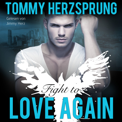 Fight to Love Again (Gay Romance Hörbuch, deutsch), Tommy Herzsprung