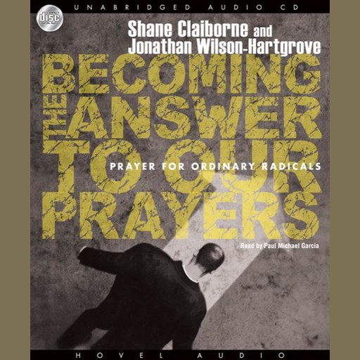Becoming the Answer to our Prayers, Jonathan Wilson-Hartgrove, Shane Claiborne