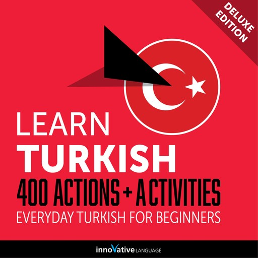 Everyday Turkish for Beginners - 400 Actions & Activities, Innovative Language Learning