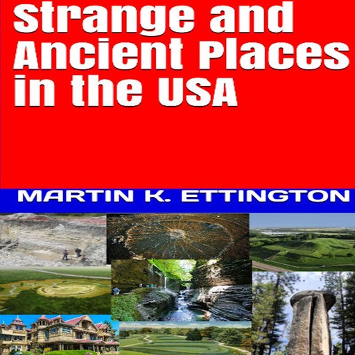 Strange and Ancient Places in the USA, Martin K. Ettington