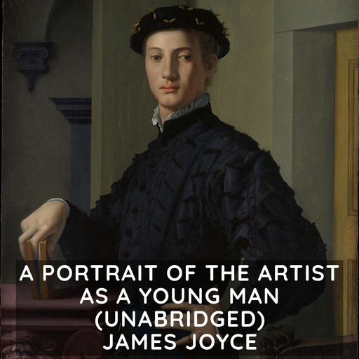 A Portrait of the Artist as a Young Man (Unabridged), James Joyce