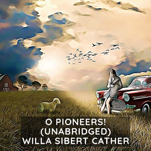 O Pioneers! (Unabridged), Willa Cather