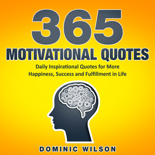 365 Motivational Quotes: Daily Inspirational Quotes to Have More Happiness, Success and Fulfillment in Life, Dominic Wilson