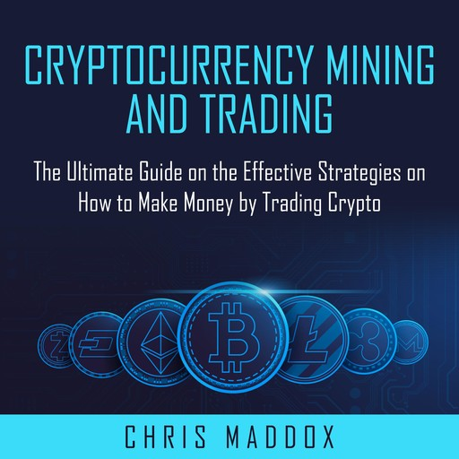 Cryptocurrency Mining and Trading, Chris Maddox