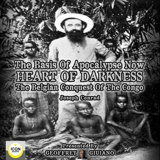 The Basis of Apocalypse Now; Heart of Darkness; The Belgian Conquest of the Congo, Joseph Conrad
