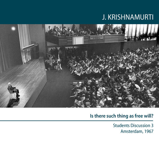 Is there such thing as free will?, Jiddu Krishnamurti