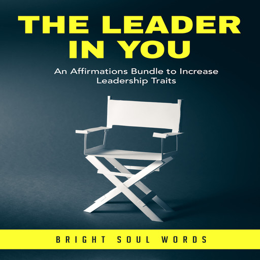 The Leader in You: An Affirmations Bundle to Increase Leadership Traits, Bright Soul Words
