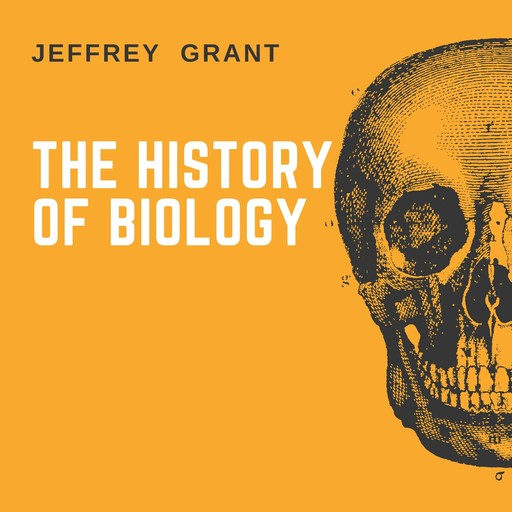 The History of Biology, Jeffrey Grant