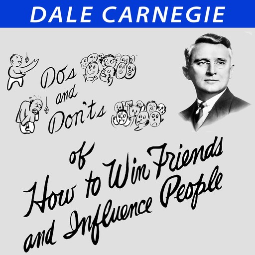 Do's and Don'ts of How to Win Friends and Influence People, Dale Carnegie