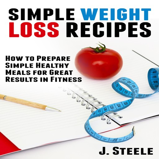 Simple Weight Loss Recipes, J.Steele