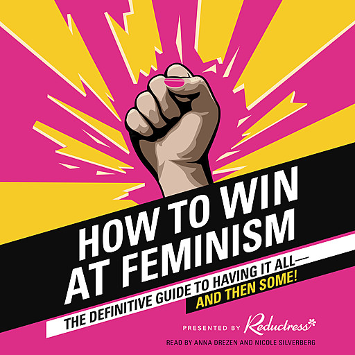 How to Win at Feminism, Anna Drezen, Reductress, Sarah Pappalardo, Beth Newell